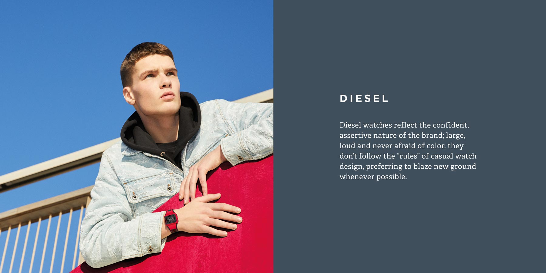 "Diesel watches reflect the confident, assertive nature of the brand; large, loud and never afraid of color, they don't follow the ""rules"" of casual watch design, preferring to blaze new ground whenever possible."