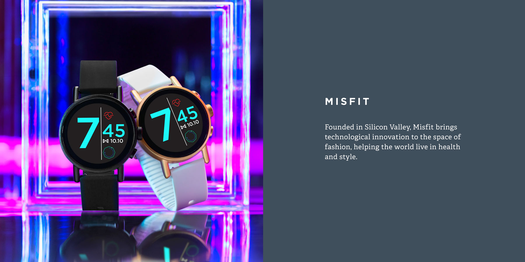 Founded in Silicon Valley, Misfit brings technological innovation to the space of fashion, helping the world live in health and style.