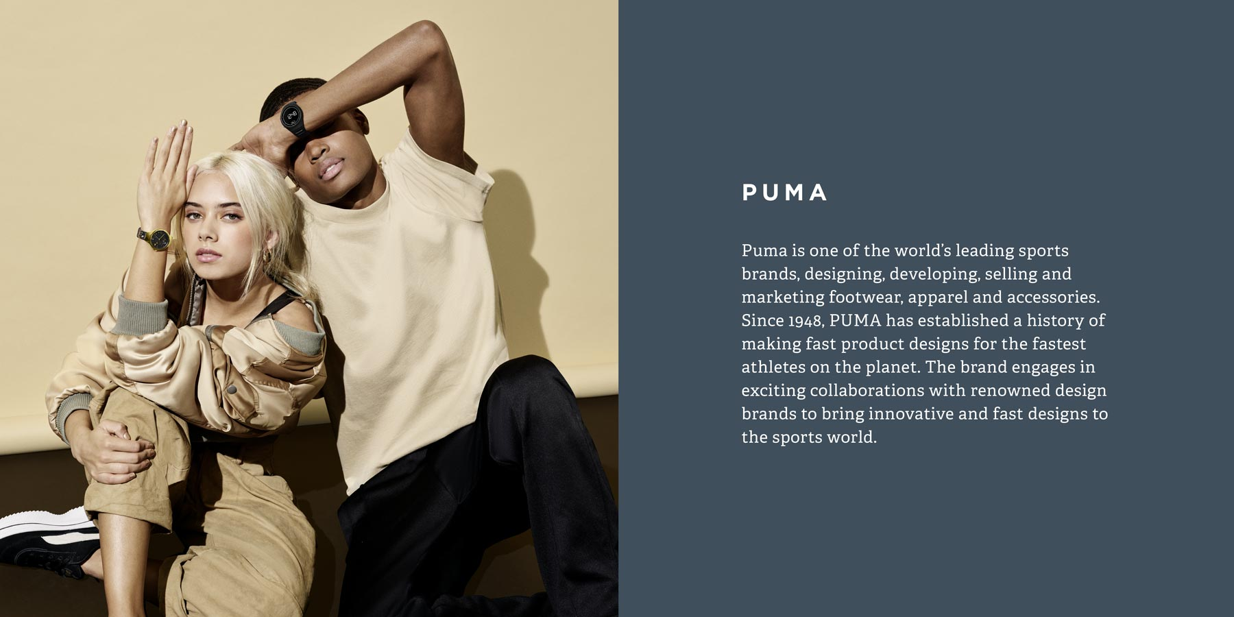 Puma is one of the world's leading sports brands, designing, developing, selling and marketing footwear, apparel and accessories.