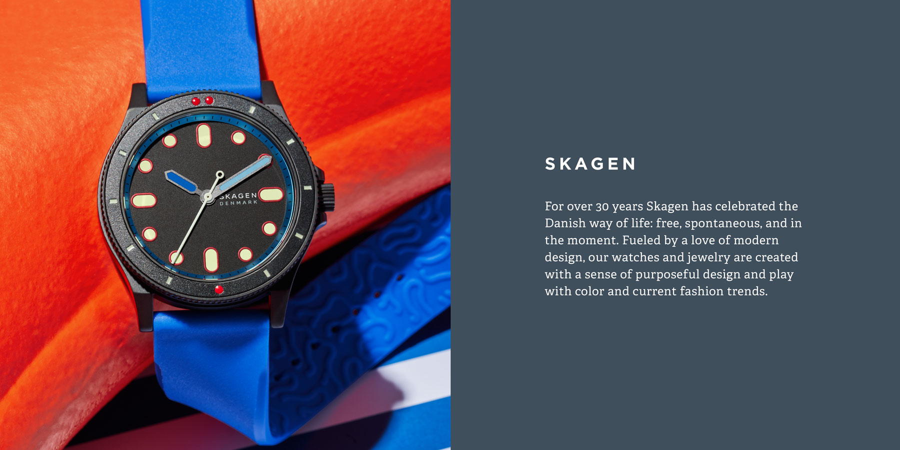 For over 30 years Skagen has celebrated the Danish way of life: free, spontaneous, and in the moment.